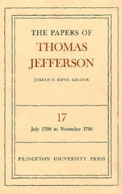 The Papers of Thomas Jefferson, Volume 17: July 1790 to November 1790 - Jefferson, Thomas / Lancaster, Geoff / Perella
