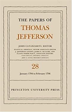 The Papers of Thomas Jefferson, Volume 28: 1 January 1794 to 29 February 1796 - Jefferson, Thomas / Catanzariti, John