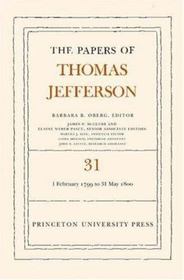 The Papers of Thomas Jefferson, Volume 31: 1 February 1799 to 31 May 1800 9780691118956