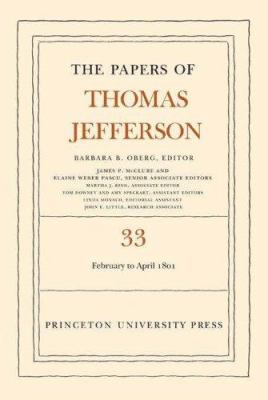 The Papers of Thomas Jefferson, Volume 33: 17 February to 30 April 1801 9780691129105
