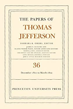 The Papers of Thomas Jefferson, Volume 36: 1 December 1801 to 3 March 1802 9780691137742
