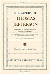 The Papers of Thomas Jefferson, Volume 39: 13 November 1802 to 3 March 1803 - Jefferson, Thomas / Oberg, Barbara B.