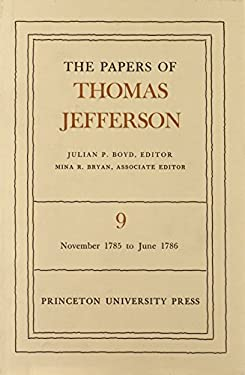The Papers of Thomas Jefferson, Volume 9: November 1785 to June 1786 - Jefferson, Thomas / McDowall / Azar, Kaveh