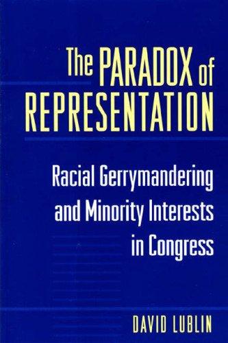 The Paradox of Representation: Racial Gerrymandering and Minority Interests in Congress 9780691026695