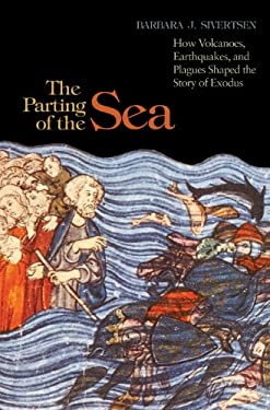 The Parting of the Sea: How Volcanoes, Earthquakes, and Plagues Shaped the Story of Exodus 9780691137704