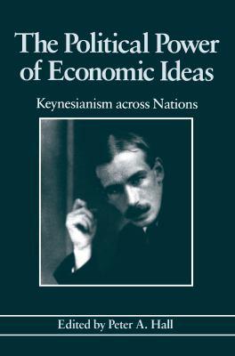 The Political Power of Economic Ideas Political Power of Economic Ideas: Keynesianism Across Nations Keynesianism Across Nations 9780691023021