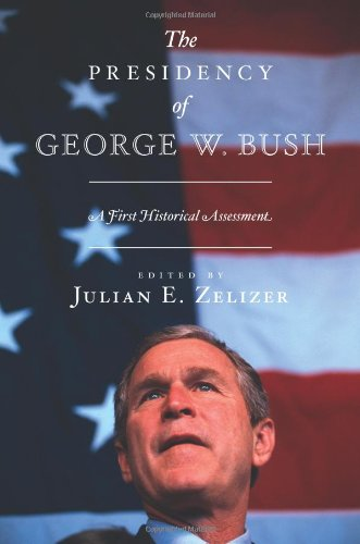 The Presidency of George W. Bush: A First Historical Assessment 9780691149011