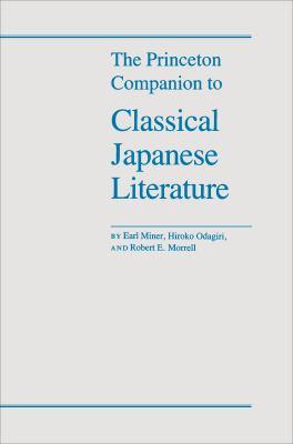 The Princeton Companion to Classical Japanese Literature - Miner, Earl / Odagiri, Hiroko / Morrell, Robert E.