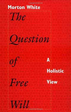 The Question of Free Will: A Holistic View 9780691033174