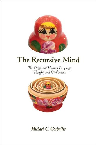 The Recursive Mind: The Origins of Human Language, Thought, and Civilization 9780691145471