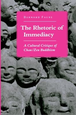 The Rhetoric of Immediacy: A Cultural Critique of Chan/Zen Buddhism 9780691073743