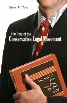 The Rise of the Conservative Legal Movement: The Battle for Control of the Law 9780691122083