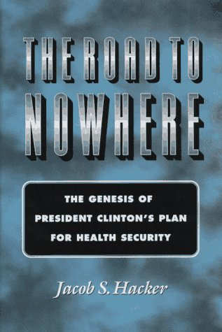 The Road to Nowhere: The Genesis of President Clinton's Plan for Health Security 9780691044231