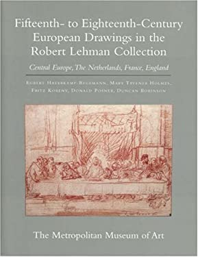 The Robert Lehman Collection at the Metropolitan Museum of Art, Volume VII: Fifteenth- To Eighteenth-Century European Drawings: Central Europe, the Ne 9780691048727