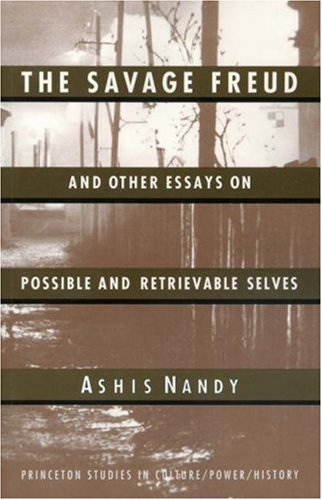 The Savage Freud and Other Essays on Possible and Retrievable Selves - Nandy, Ashis