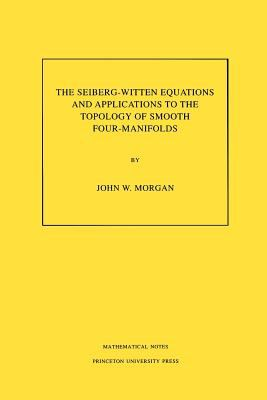 The Seiberg-Witten Equations and Applications to the Topology of Smooth Four-Manifolds. (MN-44): - Morgan, John W.
