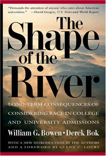 The Shape of the River: Long-Term Consequences of Considering Race in College and University Admissions 9780691050195