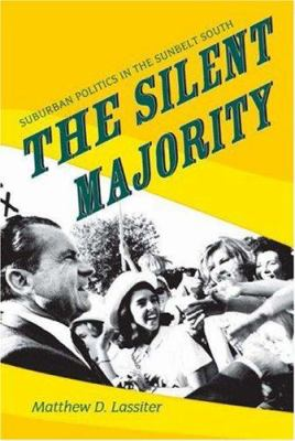 The Silent Majority: Suburban Politics in the Sunbelt South 9780691092553