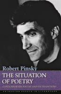 The Situation of Poetry: Contemporary Poetry and Its Traditions - Pinksky, Robert / Pinsky, Robert