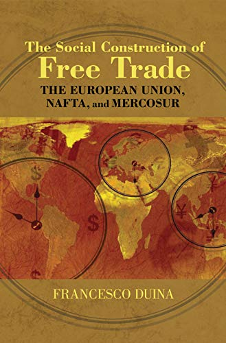 The Social Construction of Free Trade: The European Union, NAFTA, and Mercosur 9780691123530