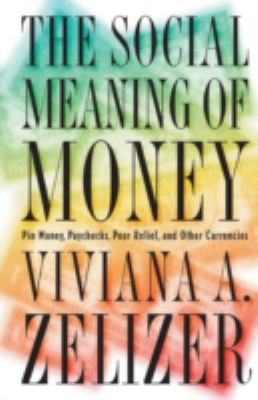 The Social Meaning of Money: Pin Money, Paychecks, Poor Relief, and Other Currencies 9780691048215