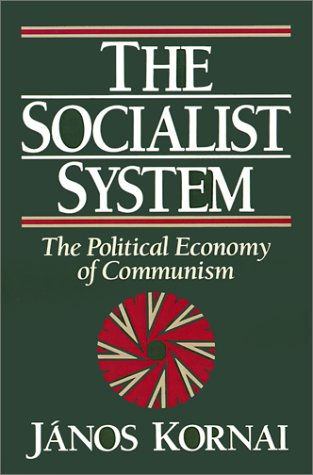 The Socialist System: The Political Economy of Communism 9780691003931