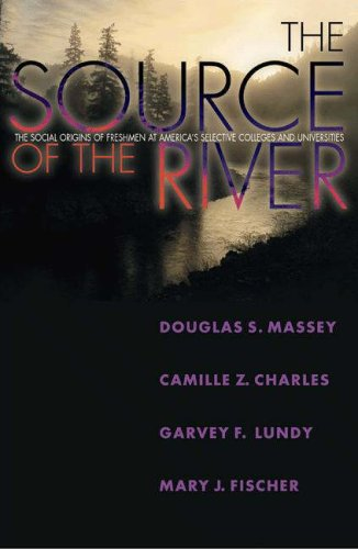 The Source of the River: The Social Origins of Freshmen at America's Selective Colleges and Universities 9780691125978