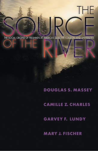 The Source of the River: The Social Origins of Freshmen at America's Selective Colleges and Universities 9780691113265