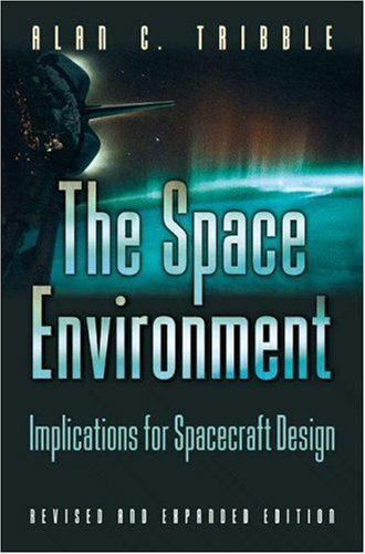 The Space Environment: Implications for Spacecraft Design 9780691102993
