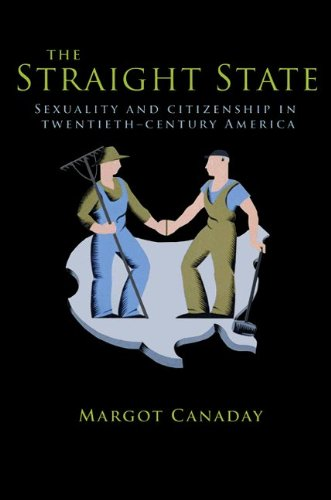 The Straight State: Sexuality and Citizenship in Twentieth-Century America 9780691149936