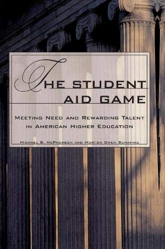The Student Aid Game: Meeting Need and Rewarding Talent in American Higher Education 9780691057835