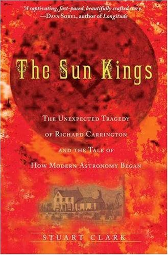The Sun Kings: The Unexpected Tragedy of Richard Carrington and the Tale of How Modern Astronomy Began 9780691141268