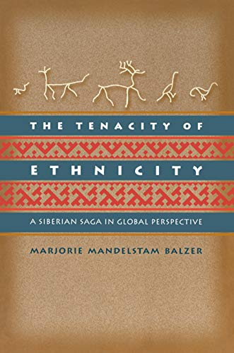 The Tenacity of Ethnicity: A Siberian Saga in Global Perspective 9780691006734