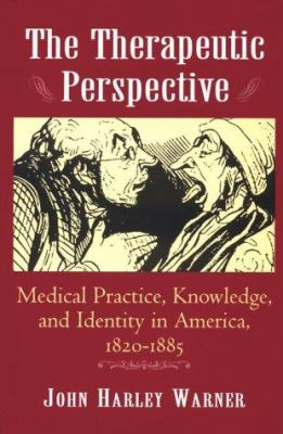 The Therapeutic Perspective: Medical Practice, Knowledge, and Identity in America, 1820-1885 9780691012094