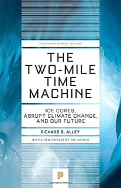 The Two-Mile Time Machine: Ice Cores, Abrupt Climate Change, and Our Future (Princeton Science Library)