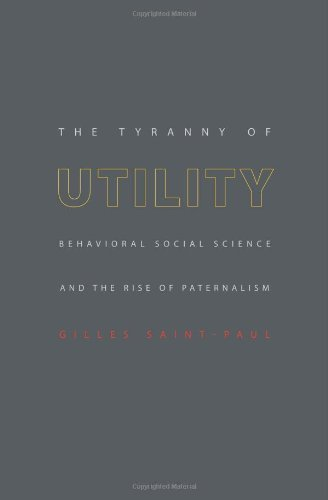 The Tyranny of Utility: Behavioral Social Science and the Rise of Paternalism 9780691128177