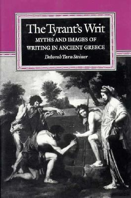 The Tyrant's Writ: Myths and Images of Writing in Ancient Greece 9780691032382