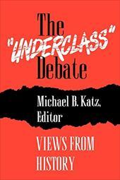 "The ""Underclass"" Debate: Views from History - Katz, Michael B."
