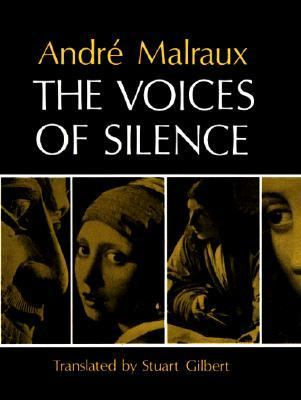 The Voices of Silence: Man and His Art. (Abridged from the Psychology of Art) - Malraux, Andre / Gilbert, Stuart