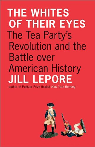 The Whites of Their Eyes: The Tea Party's Revolution and the Battle Over American History 9780691150277