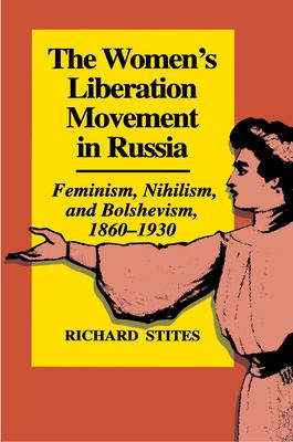 The Women's Liberation Movement in Russia: Feminism, Nihilism, and Bolshevism, 1860-1930 9780691100586