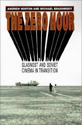 The Zero Hour: Glasnost and Soviet Cinema in Transition - Horton, Andrew / Brashinsky, Michael