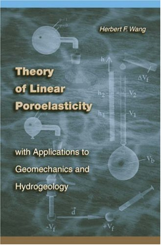 Theory of Linear Poroelasticity with Applications to Geomechanics and Hydrogeology 9780691037462