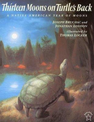 Thirteen Moons on Turtle's Back - Bruchac, Joseph / Locker, Thomas / London, Jonathan