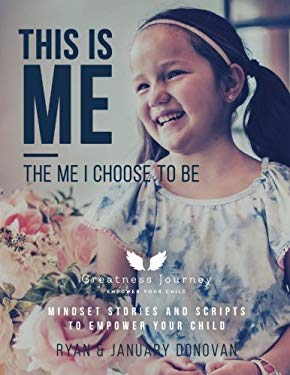 This Is Me, The Me I Choose To Be: Mindset Stories and Scripts to Empower your Child