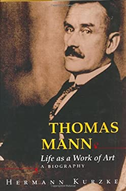 Thomas Mann: Life as a Work of Art: A Biography 9780691070698