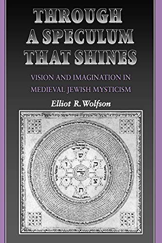 Through a Speculum That Shines: Vision and Imagination in Medieval Jewish Mysticism