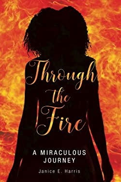Through the Fire: A Miraculous Journey
