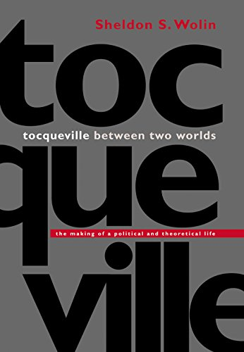 Tocqueville Between Two Worlds: The Making of a Political and Theoretical Life 9780691074368