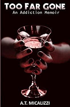 Too Far Gone: An Addiction Memoir
